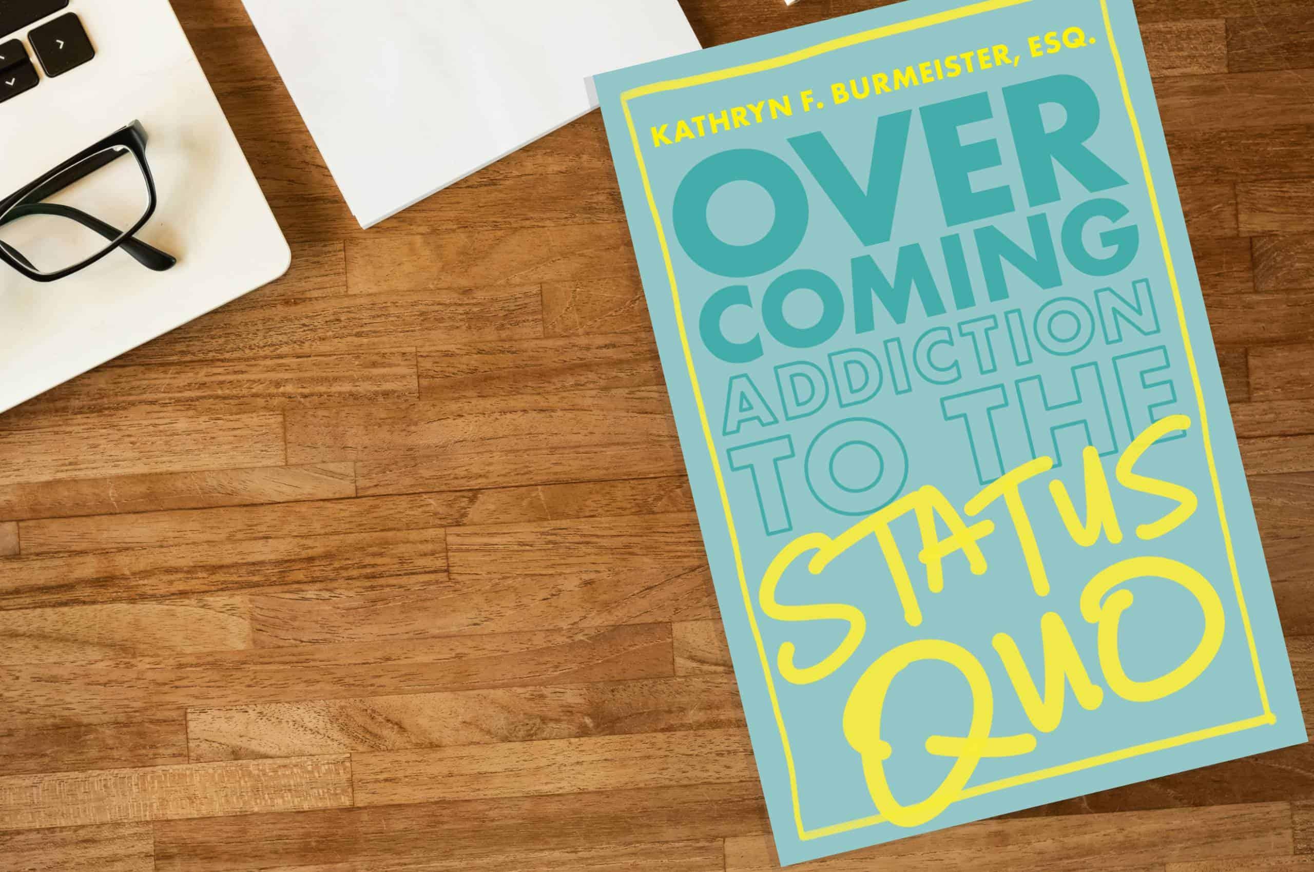 Overcoming Addiction to The Status Quo, Kathrun F Burmeister